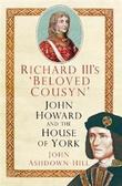 """""""Richard III's 'Beloved Cousyn' John Howard and the House of York"""" av John Ashdown-Hill"""
