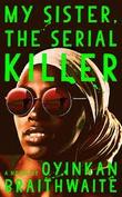 """""""My Sister, the Serial Killer A Novel"""" av Oyinkan Braithwaite"""
