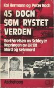 """""""45 døgn som rystet verden Bortførelsen av Schleyer. Kapringen av LH 181. Mord og selvmord."""" av Kai Hermann"""