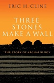 """Three Stones Make a Wall The Story of Archaeology"" av Eric H. Cline"