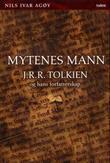 """""""Mytenes mann - J.R.R. Tolkien og hans forfatterskap"""" av Nils Ivar Agøy"""