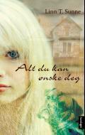 """""""Alt du kan ønske deg - roman"""" av Linn T. Sunne"""